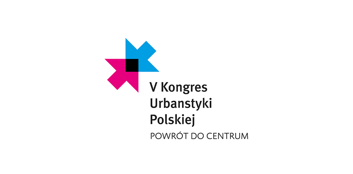 BACK TO THE CENTER – V CONGRESS OF POLISH URBAN PLANNING